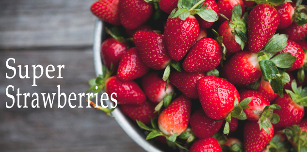 4 Reasons to Eat Super Strawberries